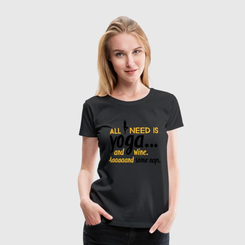 All I need is yoga Tee shirts - T-shirt Premium Femme