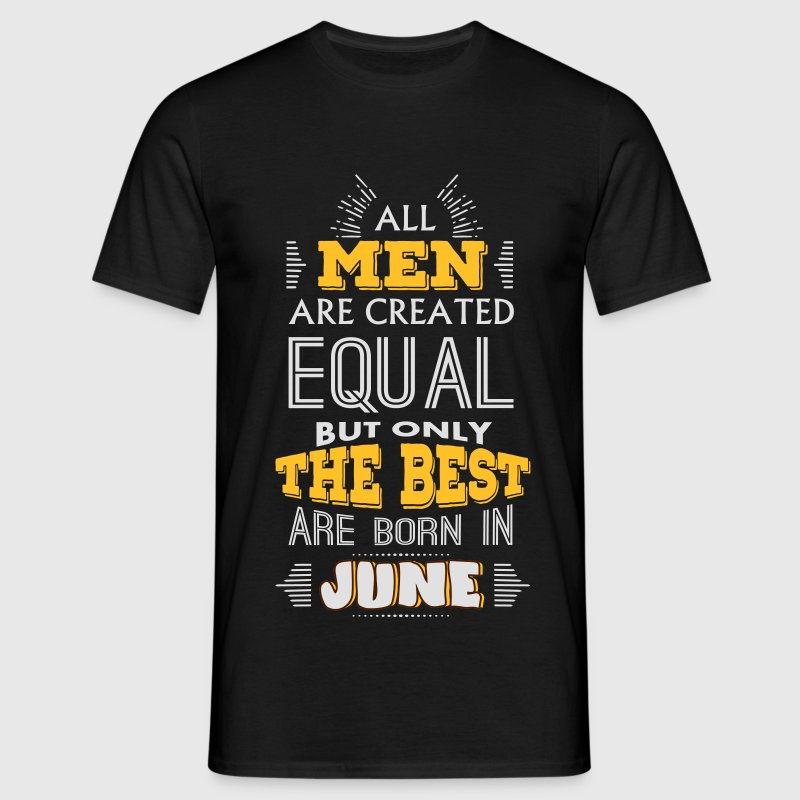 All Men Are Created Equal But Only The Best Are Bo T-Shirts - Men's T-Shirt