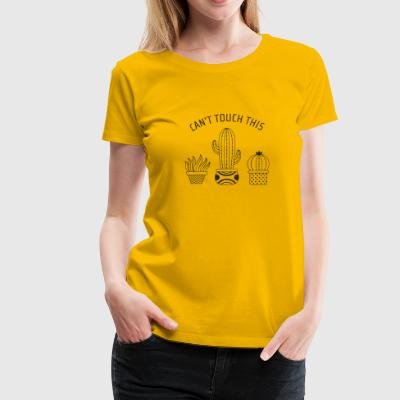 Can't Touch This | Cool Cactus Design T-Shirts - Women's Premium T-Shirt