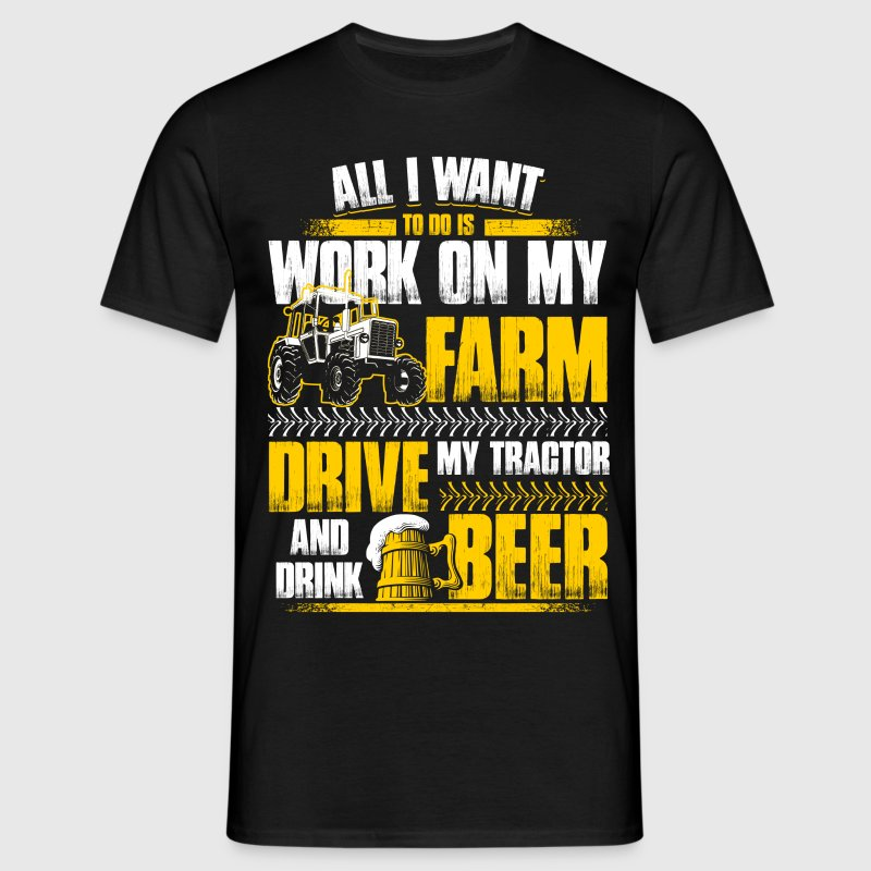 All I want to do - Farmer - EN T-shirts - Mannen T-shirt