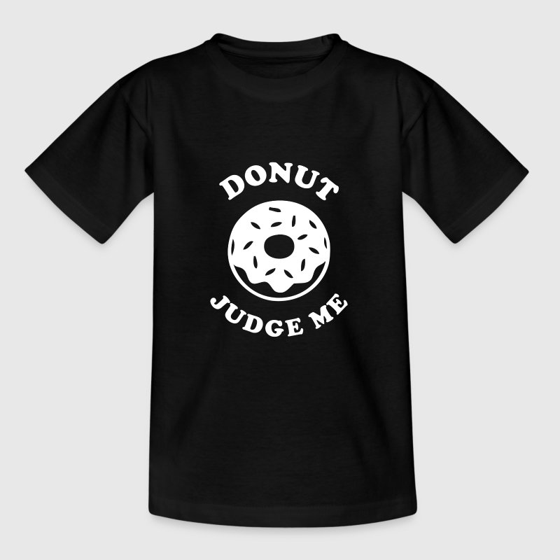 Donut judge me T-Shirts - Teenager T-Shirt