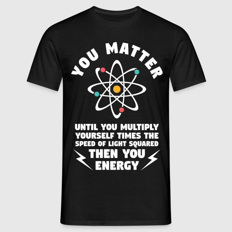 You Matter Unless You Multiply Yourself  T-Shirts - Men's T-Shirt