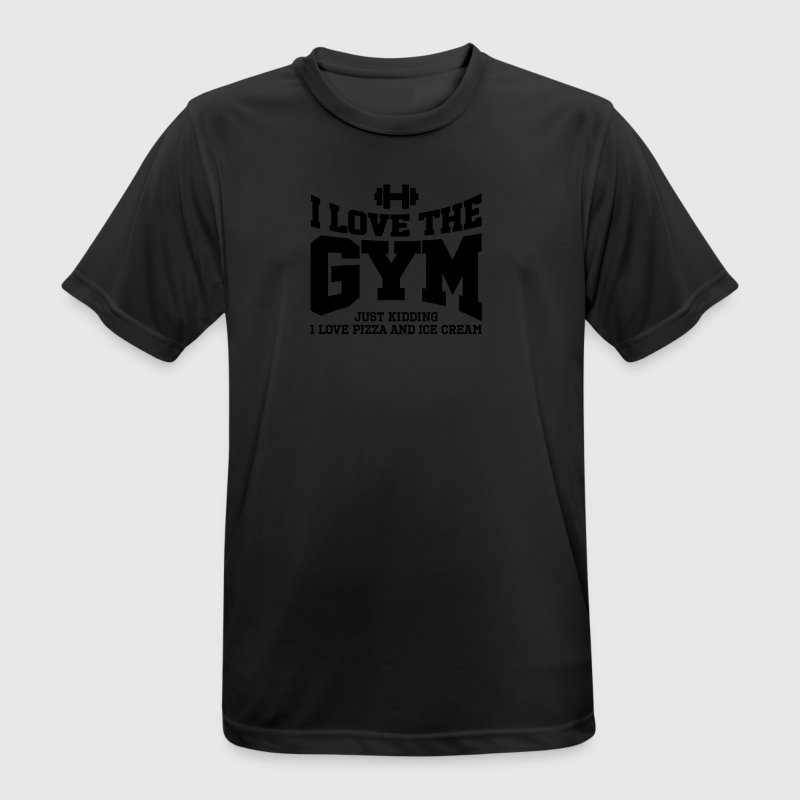 I love the gym. Just kidding, I love pizza and ... T-Shirts - Men's Breathable T-Shirt