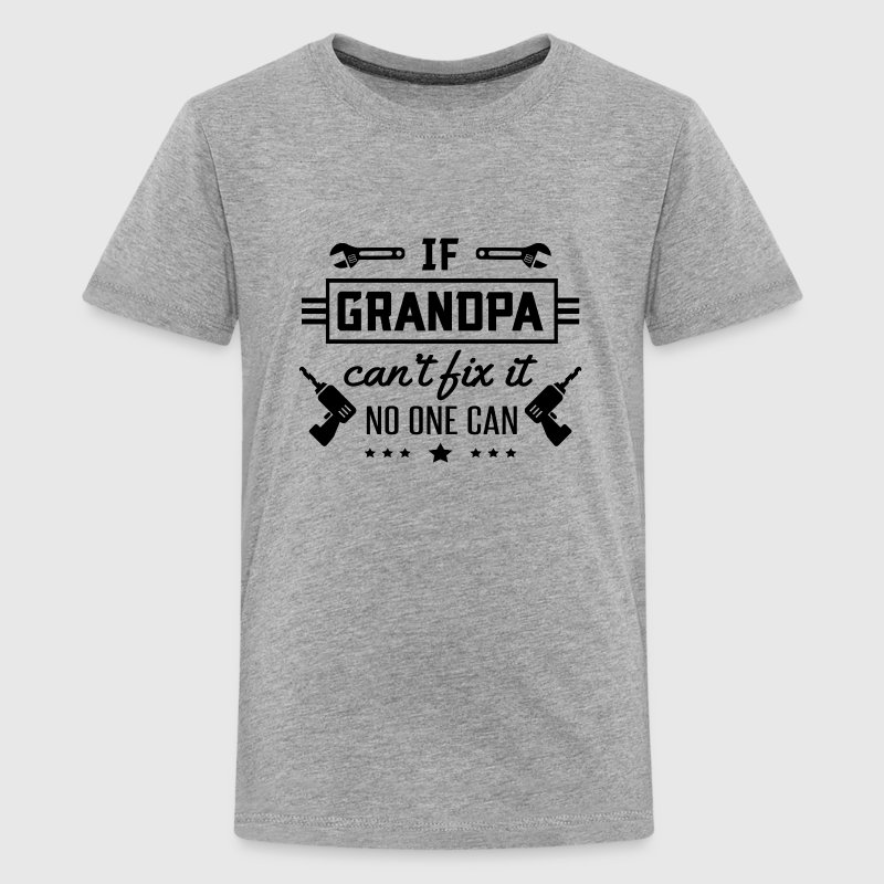 If Grandpa can't fix it no one can Skjorter - Premium T-skjorte for tenåringer