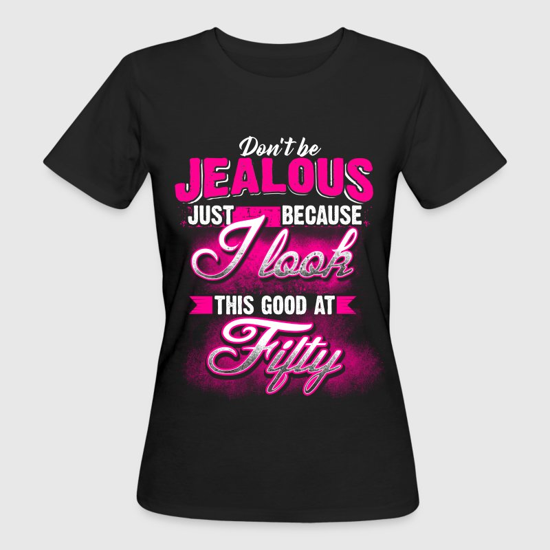 50 - Geburtstag - Don't be jealous - EN T-shirts - Vrouwen Bio-T-shirt