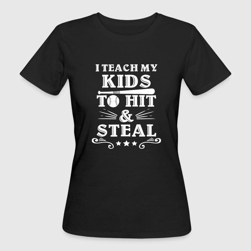 I teach my kids to hit & steal T-Shirts - Women's Organic T-shirt