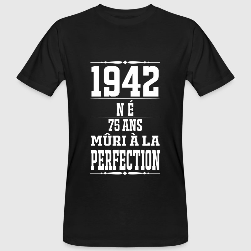1942-75 ans perfection - 2017 - FR Tee shirts - T-shirt bio Homme