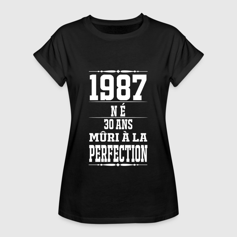 1987-30 ans perfection - 2017 - FR Tee shirts - T-shirt oversize Femme