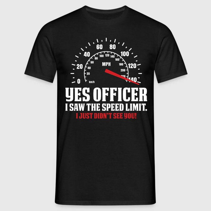 Yes Officer I Saw The Speed Limit T-Shirts - Men's T-Shirt