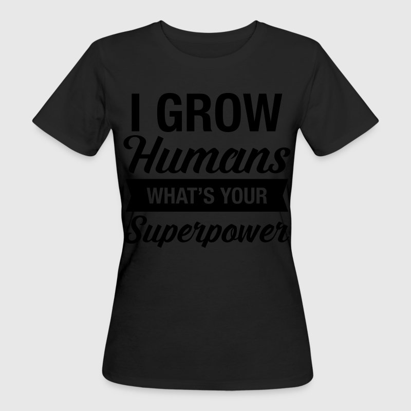 I Grow Humans - What's Your Superpower T-Shirts - Women's Organic T-shirt