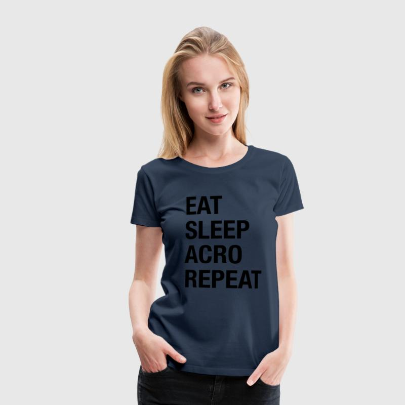 Eat Sleep Acro Repeat T-Shirts - Women's Premium T-Shirt