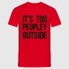 It's too peopley outside T-Shirts - Men's T-Shirt