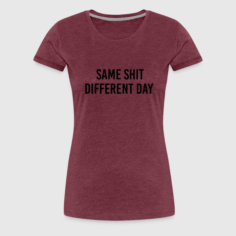 Same Shit different day T-Shirts - Women's Premium T-Shirt