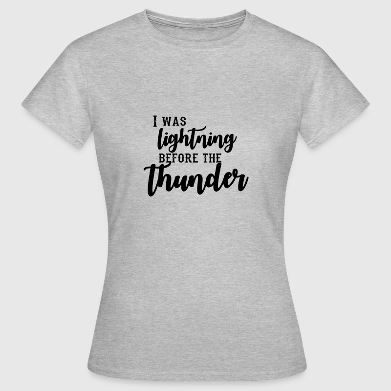 I Was Lightning Before The Thunder T-Shirts - Women's T-Shirt