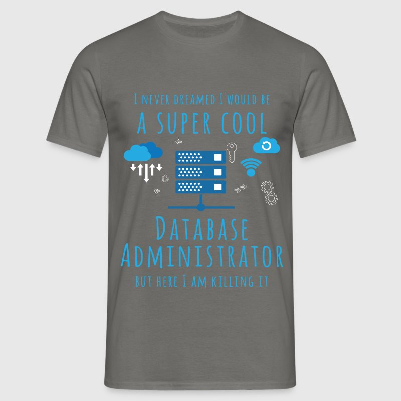 Database Administrator - I never dreamed I would  - Men's T-Shirt