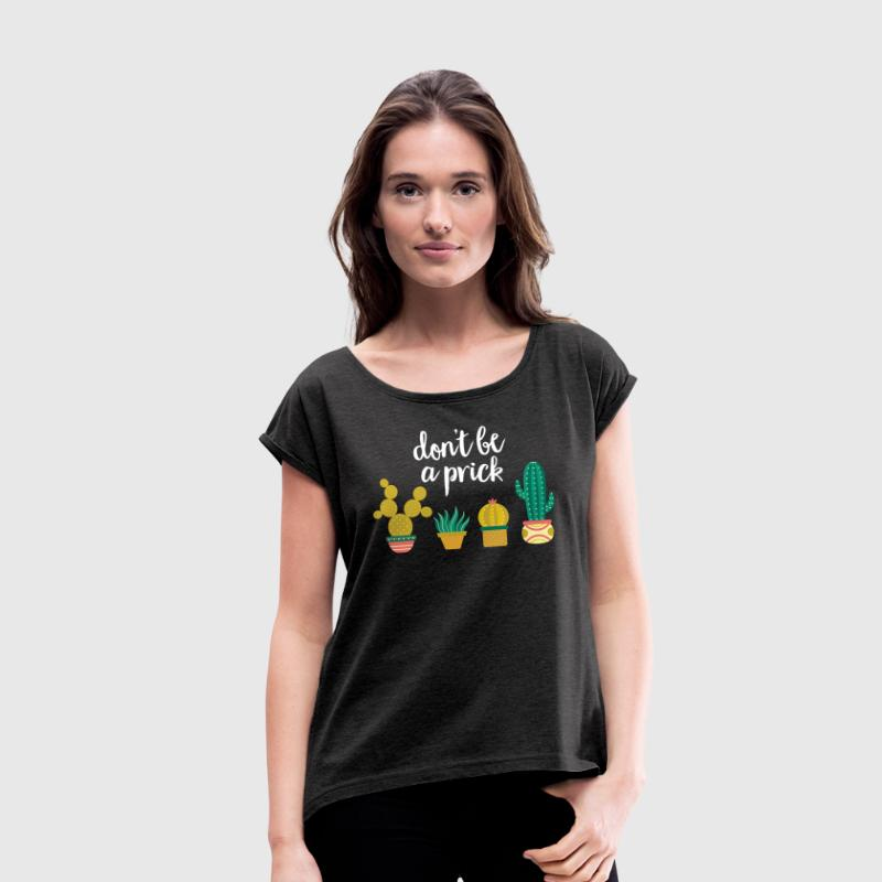 Don't Be A Prick | Cool Succulent Design T-Shirts - Frauen T-Shirt mit gerollten Ärmeln