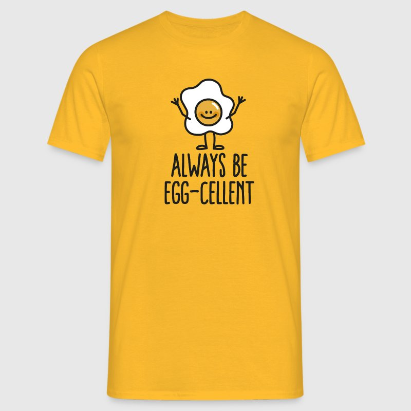 Always be egg-cellent Tee shirts - T-shirt Homme