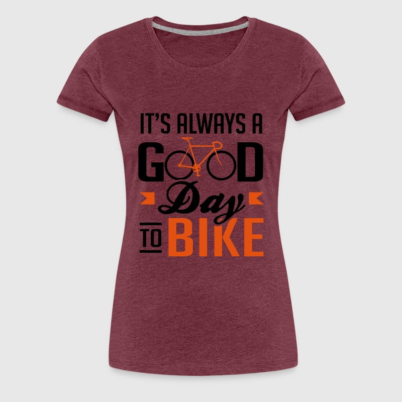 It's always a good day to bike T-Shirts - Women's Premium T-Shirt