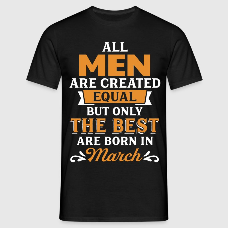 Best Men Are Born In March T-Shirts - Men's T-Shirt