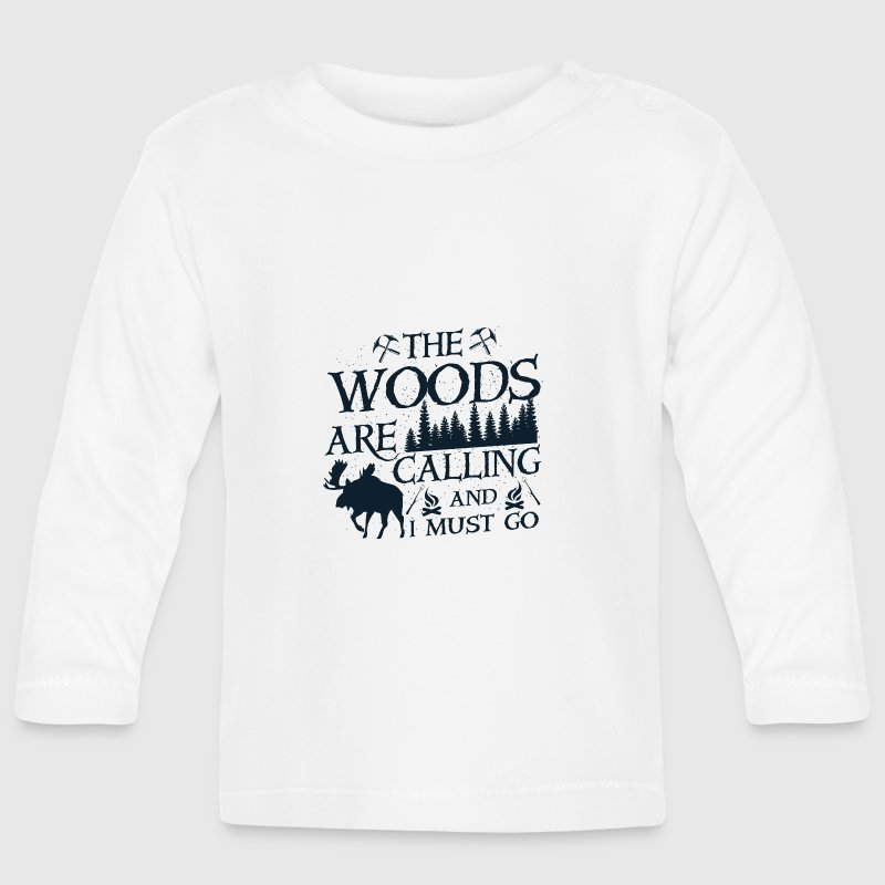 The woods are calling and i must go Baby Long Sleeve Shirts - Baby Long Sleeve T-Shirt
