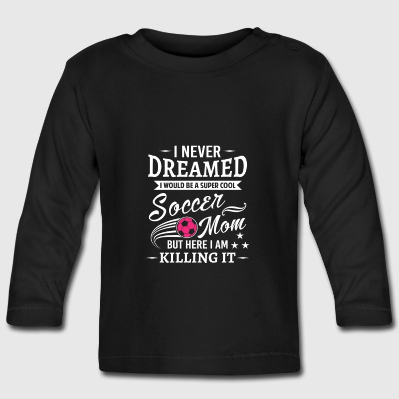I never dreamed i would be soccer mom Baby Long Sleeve Shirts - Baby Long Sleeve T-Shirt