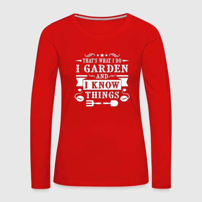 That's what i do i garden and i know things Long Sleeve Shirts - Women's Premium Longsleeve Shirt