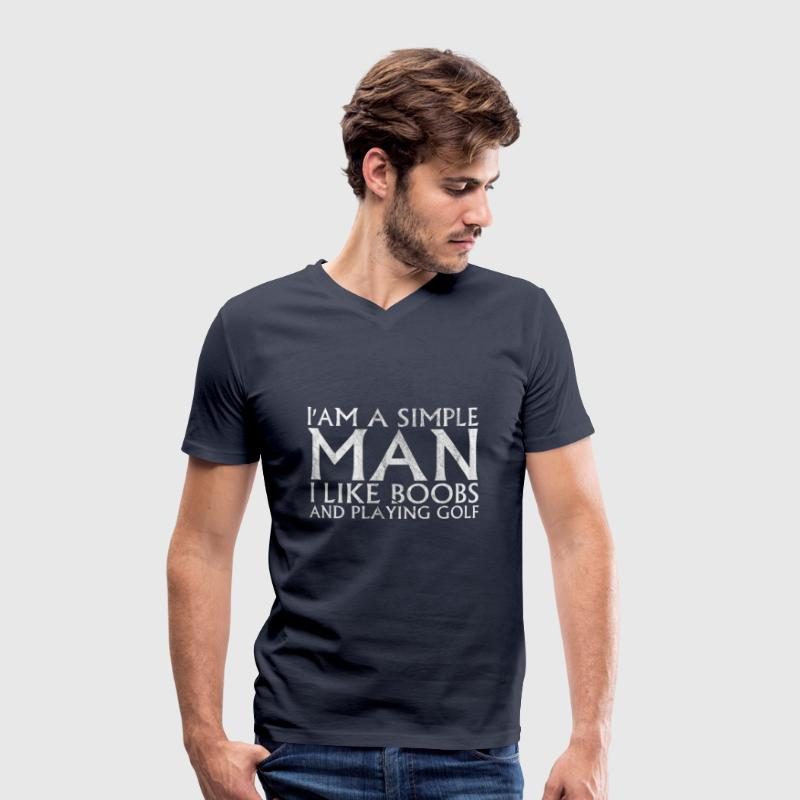 Im a simple man I like BOOBS AND playing Golf T-Shirts - Men's Organic V-Neck T-Shirt by Stanley & Stella