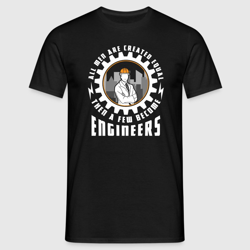 Men are created equal then a few become engineers Tee shirts - T-shirt Homme