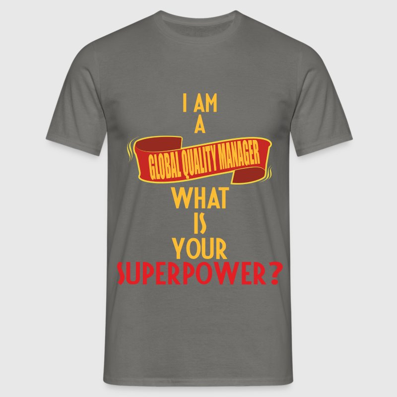 Global Quality Manager - I am a Global Quality Man - Men's T-Shirt