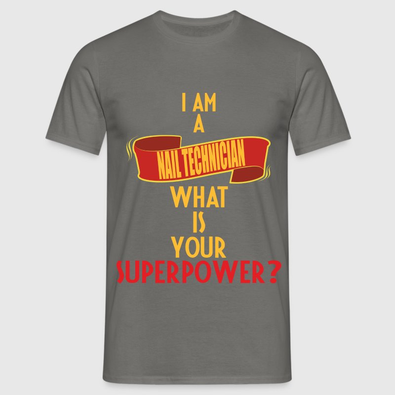 Nail Technician - I am a Nail Technician what is  - Men's T-Shirt