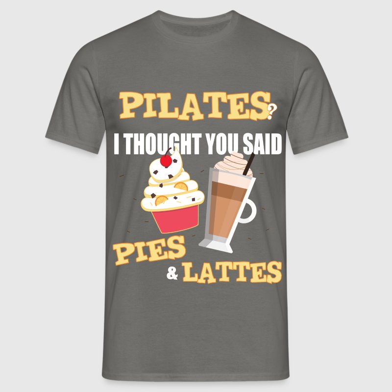 Pilates - Pilates? I Thought You Said Pies & Latte - Men's T-Shirt