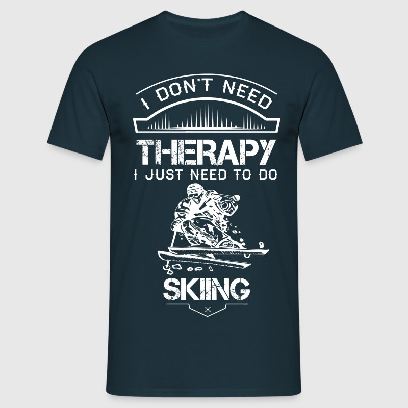 I Don't Need Therapy Just to Do Skiing T-Shirts - Men's T-Shirt