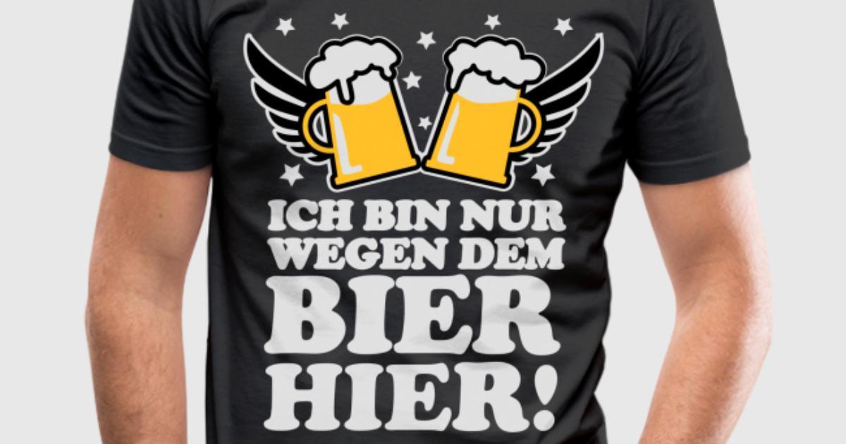 ich bin nur wegen dem bier hier drink beer prost t shirt spreadshirt. Black Bedroom Furniture Sets. Home Design Ideas
