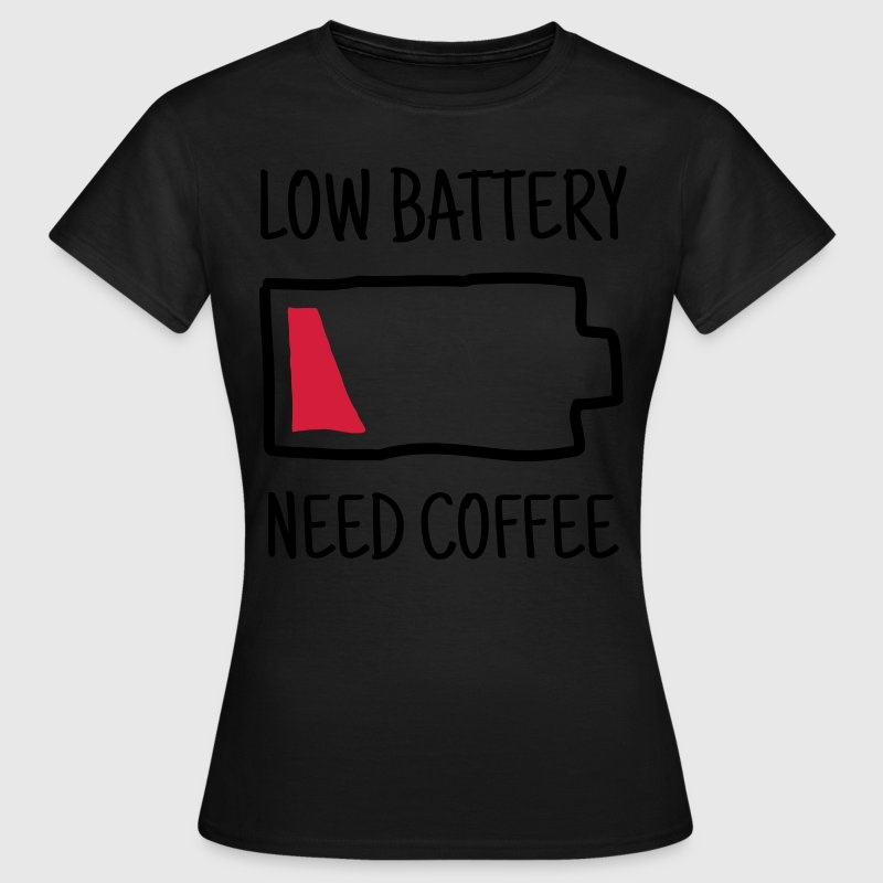 Low Battery - Need Coffee T-shirts - Dame-T-shirt