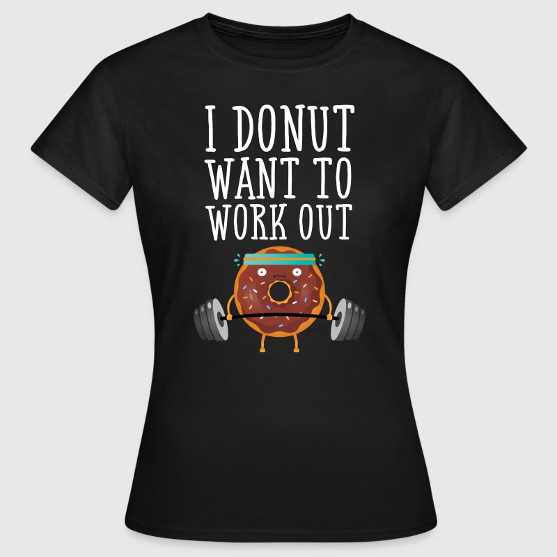 I Donut Want To Work Out T-Shirts - Women's T-Shirt