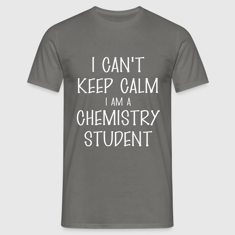 Chemistry Student - I can't keep calm I am a  - Men's T-Shirt