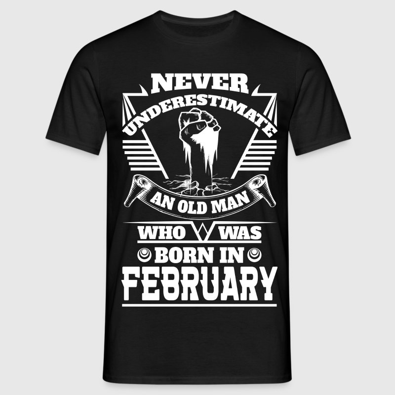 Never Underestimate Old Man Who Was Born February T-Shirts - Men's T-Shirt