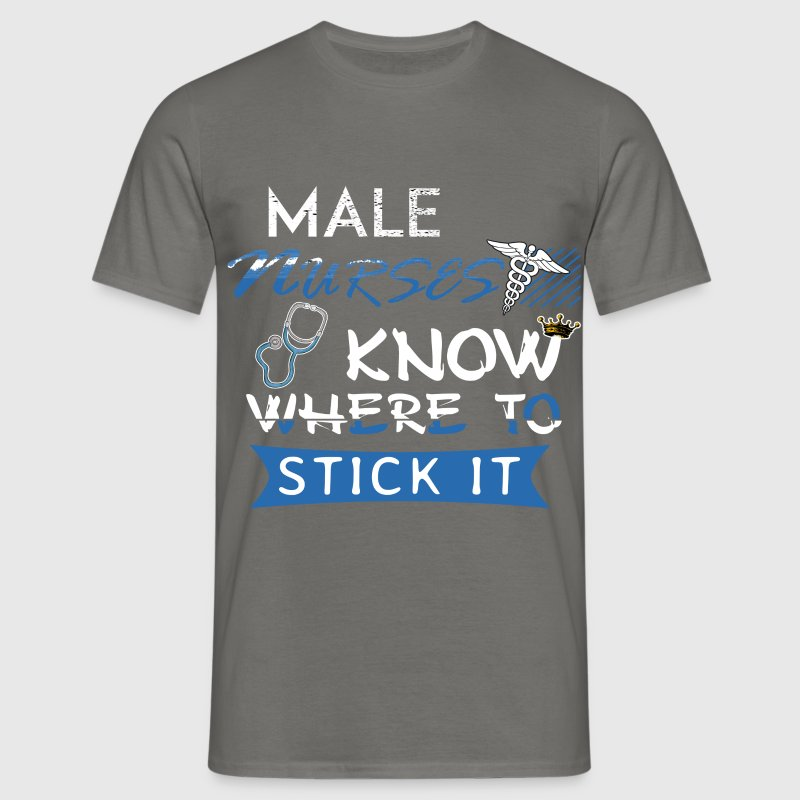 Nurse - Male Nurses know where to stick it - Men's T-Shirt