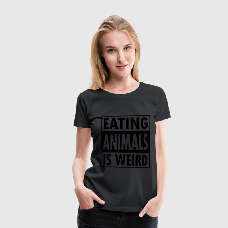 Vegan - Eating Animals Is Weird T-shirts - Vrouwen Premium T-shirt