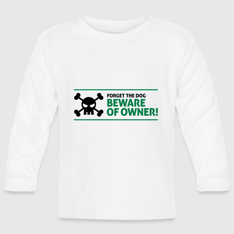 Forget the dog. Beware of Owner! Long Sleeve Shirts - Baby Long Sleeve T-Shirt