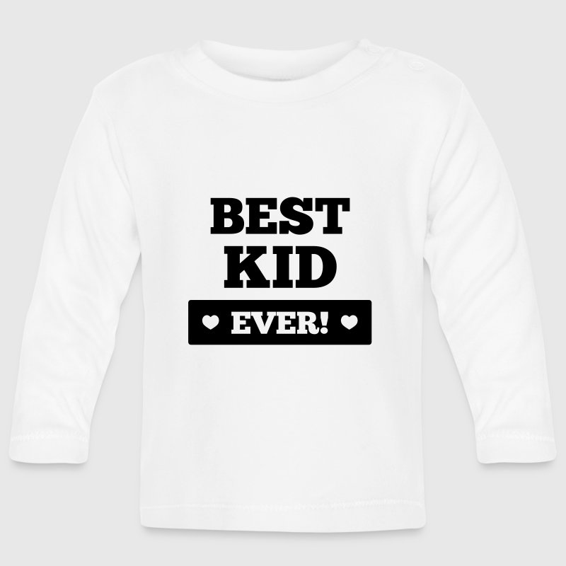 Best kid ever Long Sleeve Shirts - Baby Long Sleeve T-Shirt