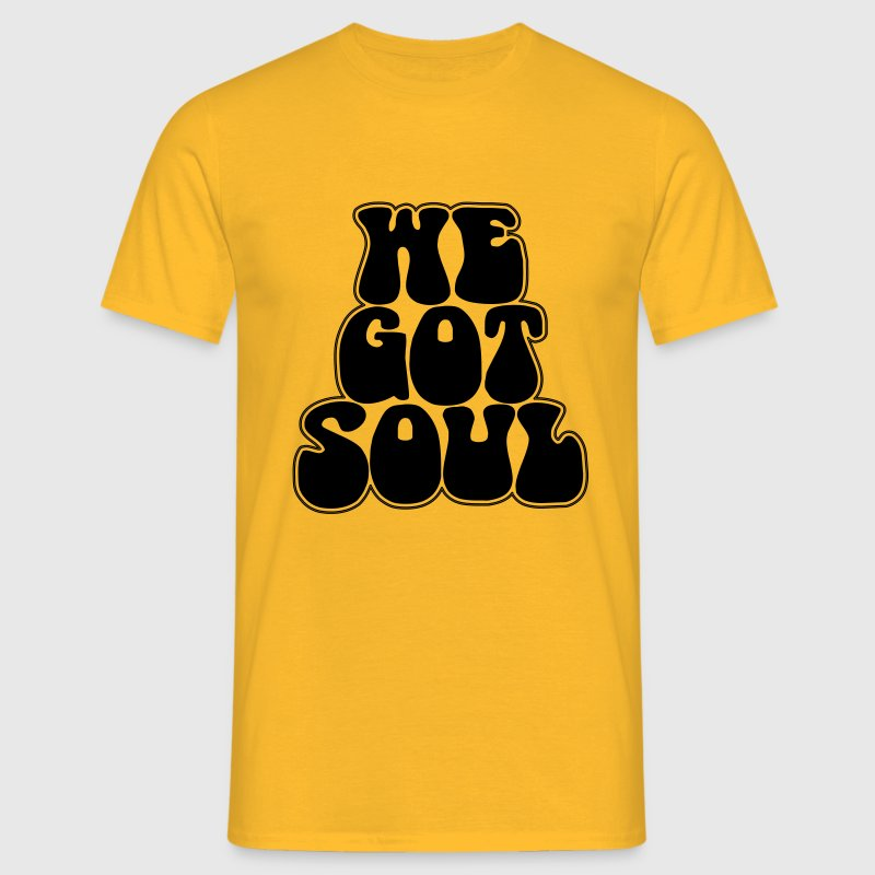 We got soul - Men's T-Shirt