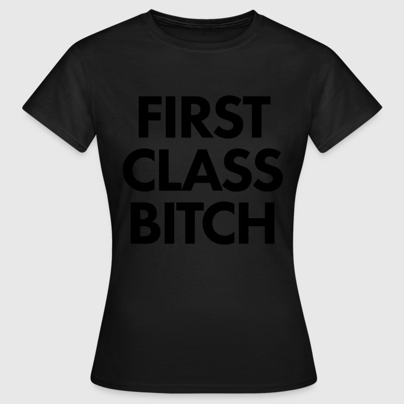 first class bitch T-Shirts - Frauen T-Shirt