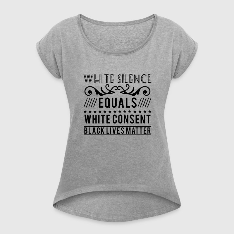 White silence equals white consent black lives Tee shirts - T-shirt Femme à manches retroussées