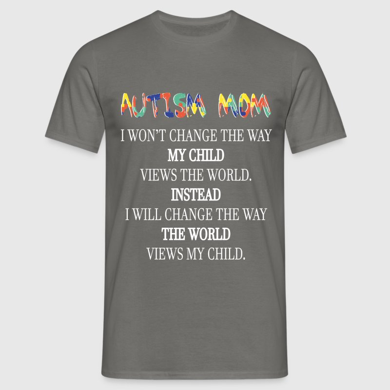 Autism Mom - Autism mom. I won't change the way my - Men's T-Shirt
