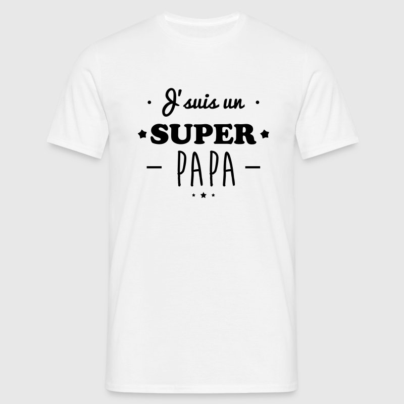 t shirt j 39 suis un super papa cadeau p re spreadshirt. Black Bedroom Furniture Sets. Home Design Ideas