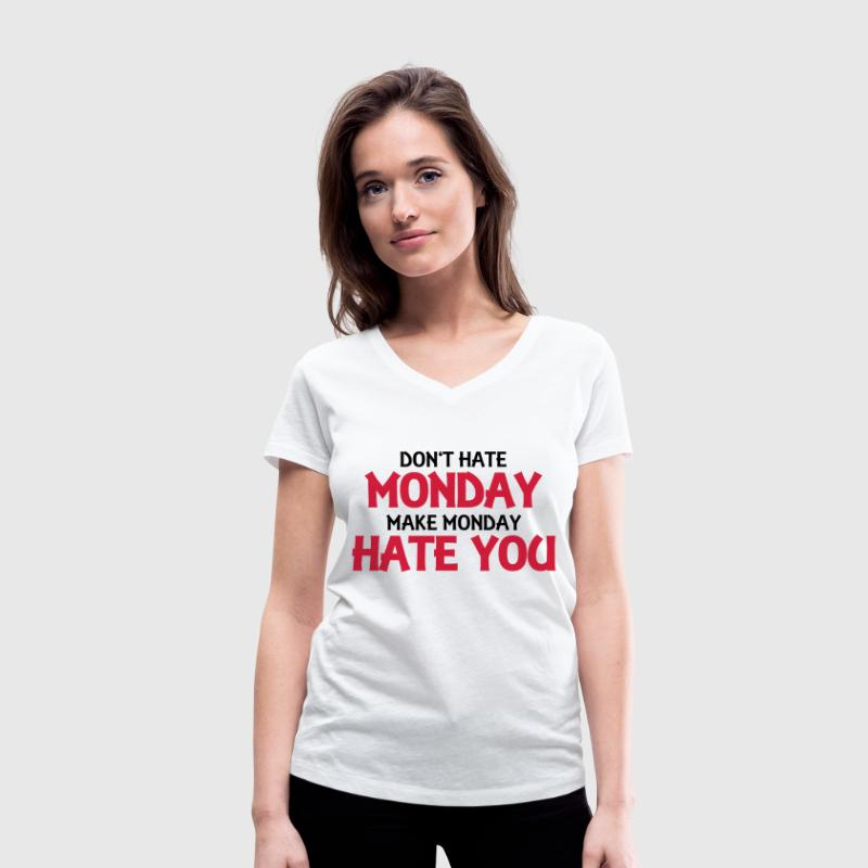 Don't hate monday, make monday hate you! Tee shirts - T-shirt bio col en V Stanley & Stella Femme