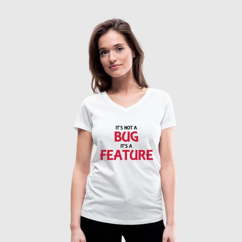 It's not a bug, it's a feature T-shirts - Ekologisk T-shirt med V-ringning dam från Stanley & Stella