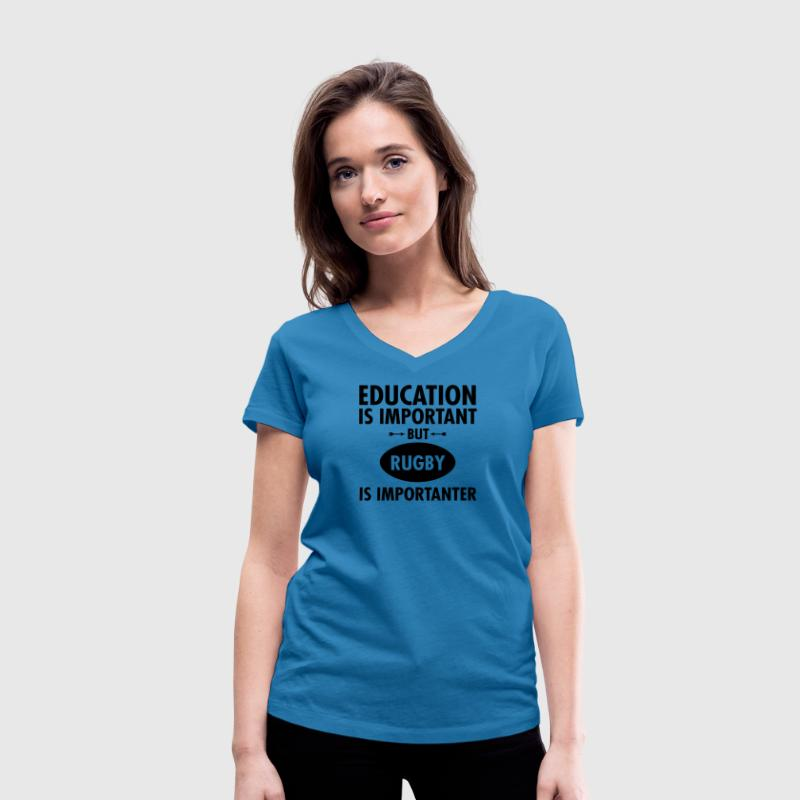 Education Is Important But Rugby Is Importanter T-Shirts - Women's Organic V-Neck T-Shirt by Stanley & Stella