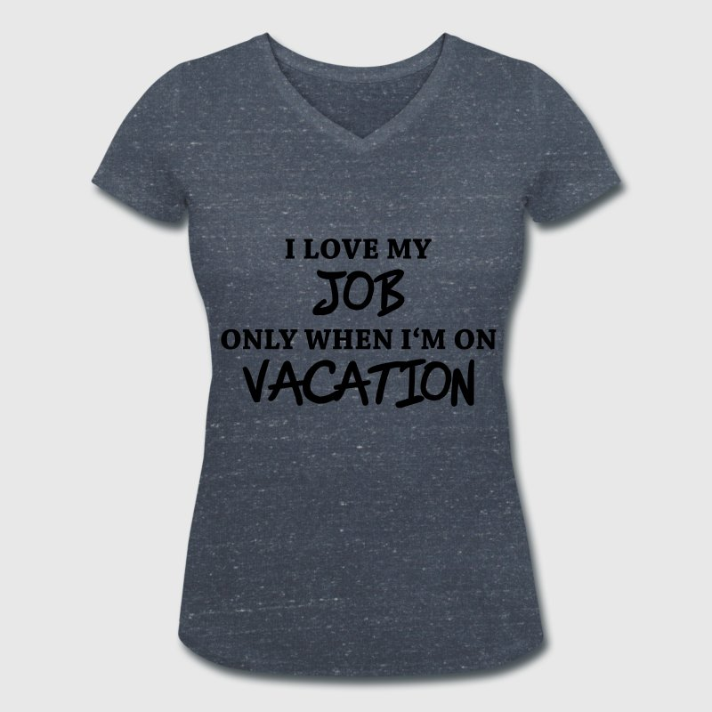 I love my job only when I'm on vacation T-Shirts - Women's Organic V-Neck T-Shirt by Stanley & Stella